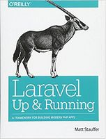 Laravel: Up and Running: A Framework for Building Modern PHP Apps 1st Edition