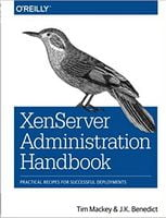 XenServer Administration Handbook: Practical Recipes for Successful Deployments 1st Edition