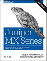Juniper MX Series: A Comprehensive Guide to Trio Technologies on the MX 2nd Edition