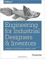 Engineering for Industrial Designers Inventors and: Fundamentals for Designers of Wonderful Things 1st Edition