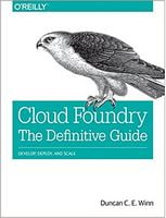 Cloud Foundry: The Definitive Guide: Develop, Deploy, and Scale 1st Edition