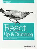React: Up & Running: Building Web Applications 1st Edition