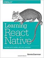 Learning React Native: Building Native Mobile Apps with JavaScript 1st Edition