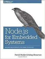 Node.js for Embedded Systems: Using Web Technologies to Build Connected Devices 1st Edition
