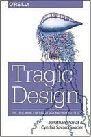 Tragic Design: The Impact of Bad Product Design and How to Fix It 1st Edition