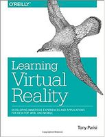 Learning Virtual Reality: Developing Immersive Experiences and Applications for Desktop, Web, and Mobile 1st Edition