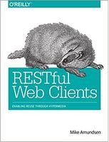 RESTful Web Clients: Enabling Reuse Through Hypermedia 1st Edition