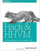 Hack and HHVM: Programming Productivity Without Breaking Things 1st Edition