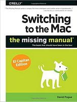Switching to the Mac: The Missing Manual, El Capitan Edition 1st Edition