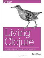 Living Clojure: An Introduction and Training Plan for Developers 1st Edition