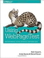 Using WebPageTest: Web Performance Testing for Novices and Power Users 1st Edition