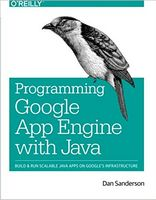 Programming Google App Engine with Java: Build & Run Scalable Java Applications on Google's Infrastructure 1st Edition