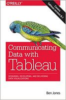 Communicating Data with Tableau: Designing, Developing, and Delivering Data Visualizations 1st Edition