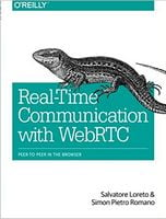 Real-Time Communication with WebRTC: Peer-to-Peer in the Browser 1st Edition