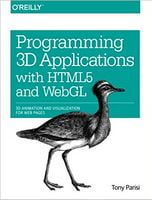 Programming 3D Applications with HTML5 and WebGL: 3D Animation and Visualization for Web Pages 1st Edition