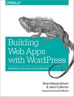 Building Web Apps with WordPress: WordPress as an Application Framework 1st Edition