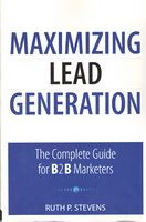 Maximizing Lead Generation: The Complete Guide for B2B Marketers (Que Biz-Tech)