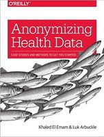 Anonymizing Health Data: Case Studies and Methods to Get You Started 1st Edition