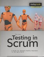 Testing in Scrum A Guide for Software Quality Assurance in the Agile World