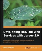 Developing RESTful Web Services with Jersey 2.0