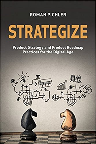 Strategize%3A+Product+Strategy+and+Product+Roadmap+Practices+for+the+Digital+Age - фото 1