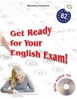 Get Ready for Your English Exam (B2) Підготовка до іспиту з англійської мови