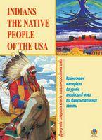 Indians-the Native People of the USA. Країнознавчі матеріали до уроків англійської мови та факультативних занять. Для учнів старших класів загальноосвітніх шкіл.
