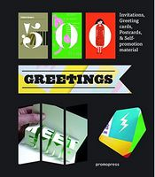 500 Greetings. Invitations, Greeting Cards, Postcards and Self-promotional Material