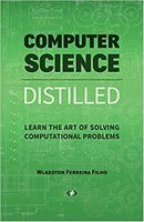 Computer Science Distilled: Learn the Art of Solving Computational Problem