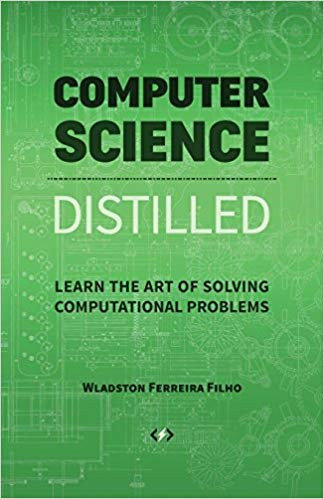 Computer+Science+Distilled%3A+Learn+the+Art+of+Solving+Computational+Problem - фото 1