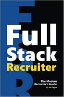 Full Stack Recruiter: The Modern Recruiter's Guide. 1st Edition