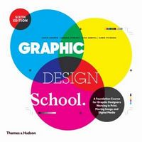 Graphic Design School. A Foundation Course for Graphic Designers Working in Print, Moving Image and Digital Media