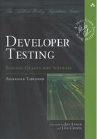 Developer Testing: Building Quality into Software (Addison-Wesley Signature Series (Cohn)) 1st Edition