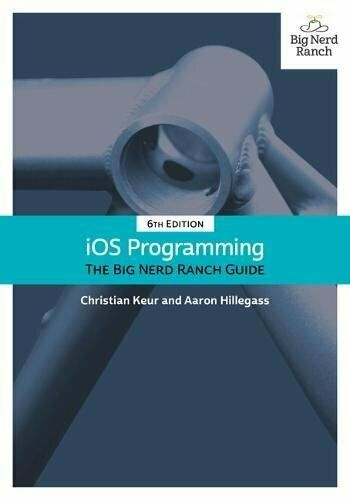 iOS Programming. The Big Nerd Ranch Guide (6th Edition) (Big Nerd Ranch Guides)