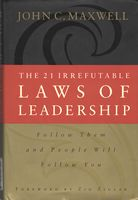 The 21 Irrefutable Laws of Leadership.  Follow Them and People Will Follow You