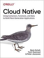 Cloud Native: Using Containers, Functions, and Data to Build Next-Generation Applications 1st Edition,