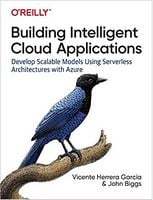 Building Intelligent Cloud Applications: Develop Scalable Models Using Serverless Architectures with Azure 1st Edition