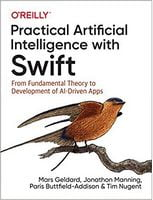 Practical Artificial Intelligence with Swift: From Fundamental Theory to Development of AI-Driven Apps 1st Edition