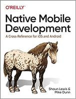 Native Mobile Development: A Cross-Reference for iOS and Android 1st Edition