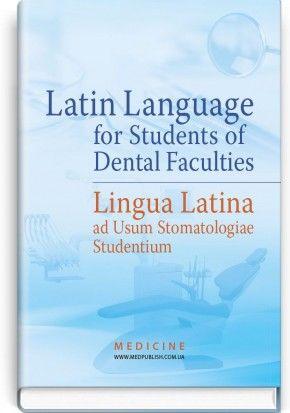 Latin Language for Students of Dental Faculties = Lingua Latina ad Usum Stomatologiae Studentium: textbook (III—IV a. l.) / O. M. Bieliaieva, V. H. Synytsia, L. Yu. Smolska et al.; edited by O. M. Bieliaieva