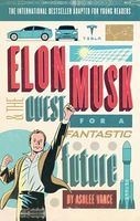 Elon Musk and the Quest for a Fantastic Future. Young Reader's Edition