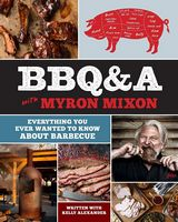 Bbq&a with Myron Mixon: Everything You Ever Wanted to Know About