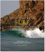 Fifty Places to Surf Before You Die: Surfing Experts Share the Wo