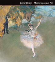 Masterpieces of Art Edgar Degas Masterpieces of Art