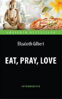 Їсти, молитися, кохати (Eat, Pray, Love). Адаптована читанка англійською мовою. Intermediate