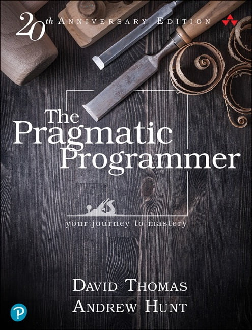 The Pragmatic Programmer: Your Journey To Mastery, 20th Anniversary Edition (2nd Edition)