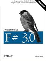 Programming F# 3.0, 2nd Edition A comprehensive guide for writing simple code to solve complex problems