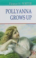 Pollyanna Grows Up = Полліанна дорослішає.