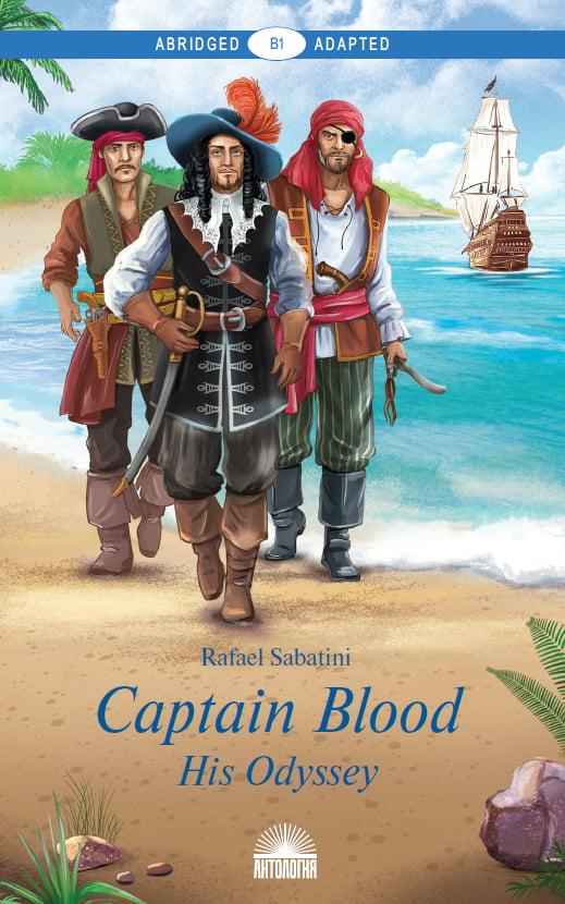 Captain Blood. His Odyssey Книга для чтения на английском языке. Уровень В1