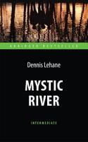 Таинственная река (Mystic River). Адаптированная книга для чтения на англ. языке. Intermediate